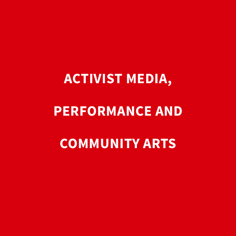 Activist Media, Performance and Community Arts